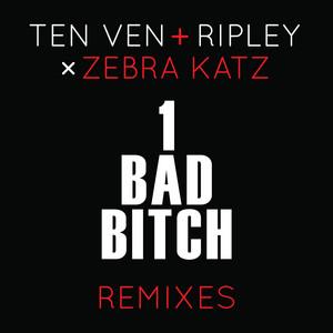 1 Bad Bitch (Ten Ven + Ripley vs. Zebra Katz) [Remixes]