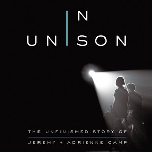In Unison - The Unfinished Story of Jeremy and Adrienne Camp (Unabridged)