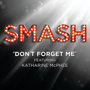 Don't Forget Me (SMASH Cast Version featuring Katharine McPhee)