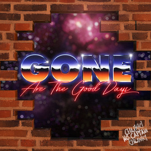 Gone Are The Good Days by Chunk! No, Captain Chunk!