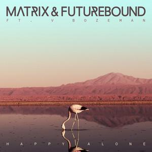 Happy Alone (feat. V. Bozeman) by Matrix & Futurebound, V. Bozeman