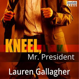 Kneel, Mr. President (Unabridged) Audiobook