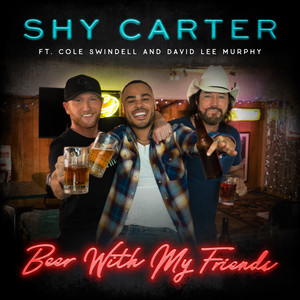 Shy Carter, Cole Swindell, David Lee Murphy - Beer With My Friends (feat. Cole Swindell and David Lee Murphy) Mp3 Download