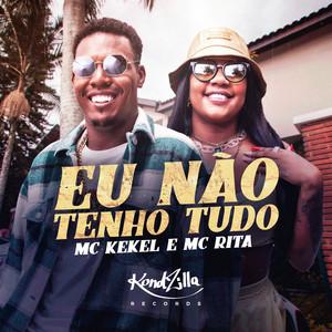 Eu Não Tenho Tudo by MC Kekel, MC Rita
