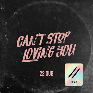 Can't Stop Loving You (22 Dub Cut)