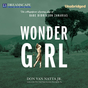 Wonder Girl - The Magnificent Sporting Life of Babe Didrikson Za (Unabridged)