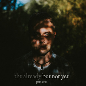 The Already But Not Yet, Pt. 1 album