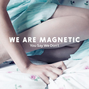You Say We Don't by We Are Magnetic