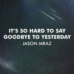 It's So Hard to Say Goodbye to Yesterday
