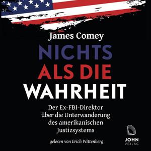 Nichts als die Wahrheit: Der Ex-FBI-Direktor über die Unterwanderung des amerikanischen Justizsystems (Der Trump-Kritiker Nummer eins über Recht und Gerechtigkeit in Amerika) Audiobook