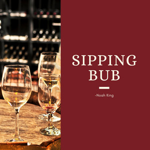 Sipping Bub by Noah King