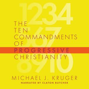 The Ten Commandments of Progressive Christianity (Unabridged)