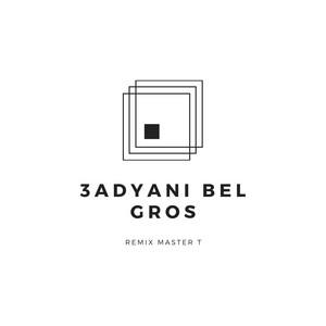 3adyani Bel Gros - Remix Master T