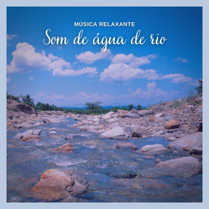 Musica Relaxante: Som de Água de Rio, Pt. 46