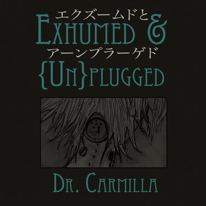 Exhumed & {Un}plugged - Dr. Carmilla
