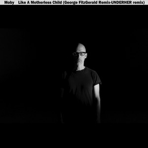 Like a Motherless Child (George FitzGerald & Underher Remixes)