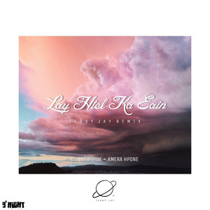 Lay Htel Ka Eain - Jerrÿ Jay remix by Bunny Phyoe, Amera Hpone