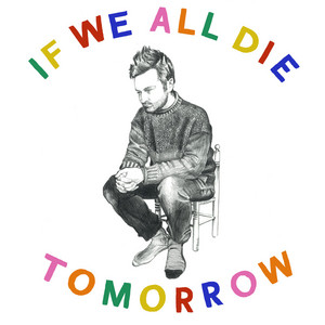 If We All Die Tomorrow - Tom Rosenthal