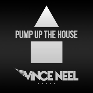 Pump up the House by Vince Neel