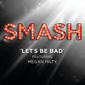 Let's Be Bad (SMASH Cast Version featuring Megan Hilty)