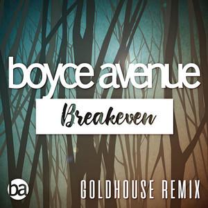 Breakeven (Falling to Pieces) [Goldhouse Remix]