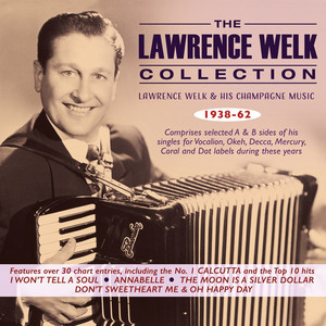 The Lawrence Welk Collection: Lawrence Welk & His Champagne Music 1938-62 album