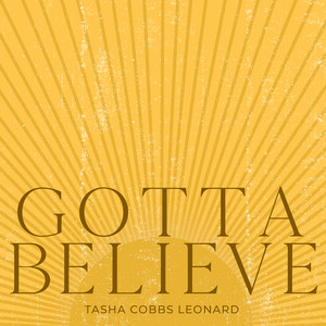 Tasha Cobbs Leonard - Gotta Believe Mp3 Download