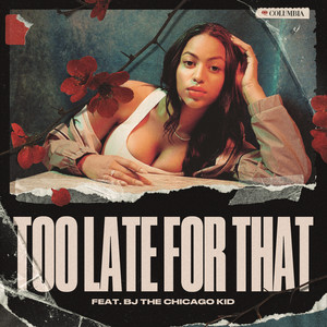 Too Late for That (feat. BJ The Chicago Kid)