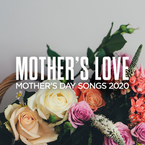 Mother's Love: Mother's Day Songs 2020