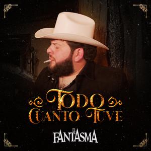 Todo Cuanto Tuve by El Fantasma