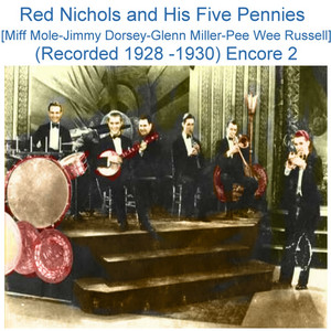 Red Nichols and His Five Pennies (Miff Mole - Jimmy Dorsey - Glenn Miller - Pee Wee Russell) [Recorded 1928 - 1930] [Encore 2] album
