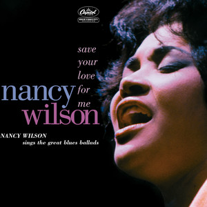 Save Your Love for Me: Nancy Wilson Sings the Great Blues Ballads album