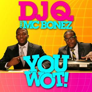 DJ Q ft. MC Bonez · You wot!