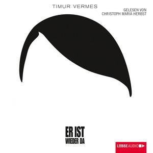 Er ist wieder da, Kapitel 15 by Timur Vermes, Christoph Maria Herbst
