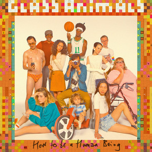 Glass Animals  How To Be Human Being :Replay
