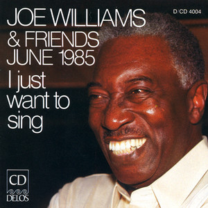 Williams, Joe: Joe Williams and Friends, June 1985 - I Just Want To Sing album