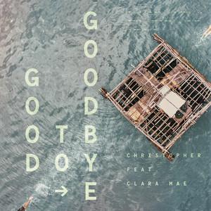 Christopher, Clara Mae - Good To Goodbye (feat. Clara Mae)