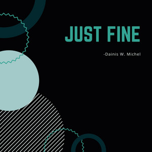 Just Fine by Dainis W. Michel