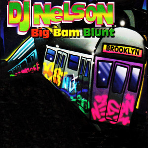 DJ Nelson Big Bam Blunt