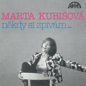 Marta Kubišová - Někdy Si Zpívám