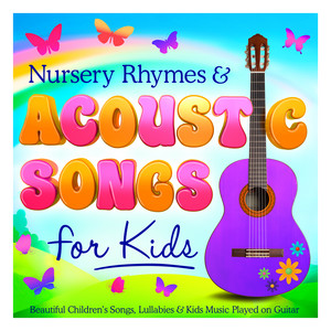 Nursery Rhymes & Acoustic Songs for Kids - Beautiful Childrens Songs, Lullabies & Kids Music Played on Guitar album
