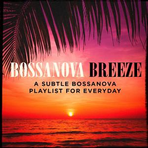 Bossanova Breeze - A Subtle Bossanova Playlist for Everyday album