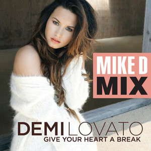 Give Your Heart A Break (Mike D Mix)