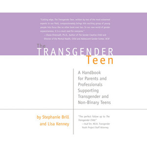 The Transgender Teen - A Handbook for Parents and Professionals Supporting Transgender and Non-Binary Teens (Unabridged) Audiobook