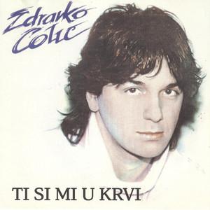 Ti Si Mi U Krvi by Zdravko Colic