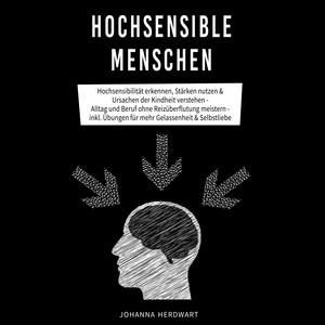 Hochsensible Menschen (Hochsensibilität erkennen, Stärken nutzen & Ursachen der Kindheit verstehen - Alltag und Beruf ohne Reizüberflutung meistern - inkl. Übungen für mehr Gelassenheit & Selbstliebe) Audiobook