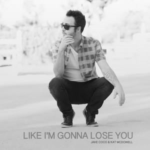Like Im Gonna Lose You
