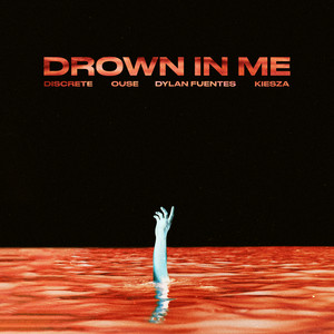 Drown In Me (ft. Kiesza & with Ouse, Dylan Fuentes)