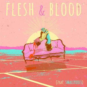 Flesh & Blood (feat. Smallpools)