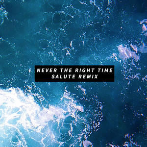 Never The Right Time (salute Remix)